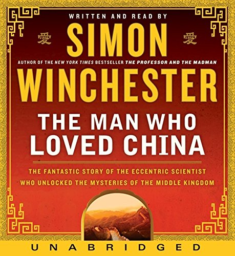 9780061556272: The Man Who Loved China CD: The Fantastic Story of the Eccentric Scientist Who Unlocked the Mysteries of the Middle Kingdom