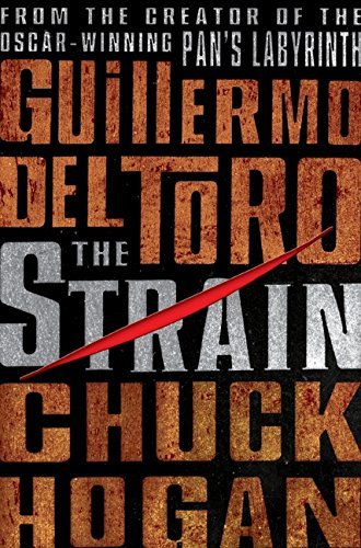 The Strain: Book One of The Strain Trilogy: Del Toro, Guillermo; Hogan, Chuck