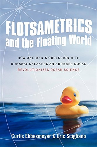9780061558412: Flotsametrics and the Floating World: How One Man's Obsession with Runaway Sneakers and Rubber Ducks Revolutionized Ocean Science