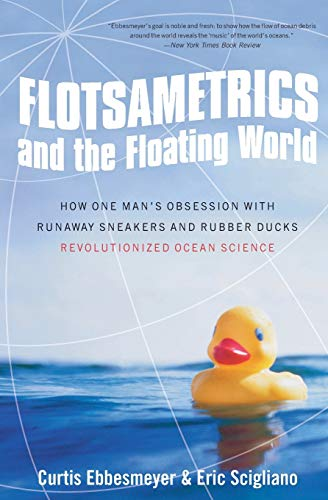 9780061558429: Flotsametrics and the Floating World: How One Man's Obsession with Runaway Sneakers and Rubber Ducks Revolutionized Ocean Science