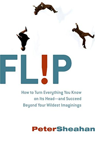 9780061558955: Flip: How to Turn Everything You Know on Its Head--And Succeed Beyond Your Wildest Imaginings