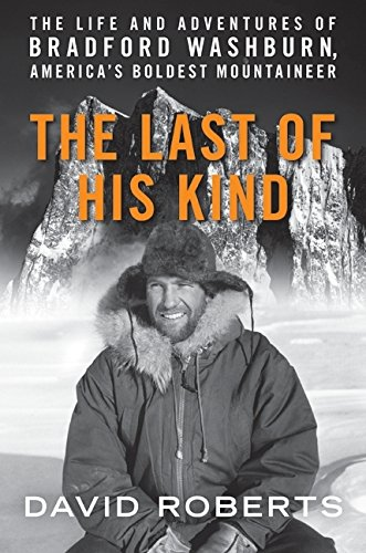 9780061560941: The Last of His Kind: The Life and Adventures of Bradford Washburn, America's Boldest Mountaineer