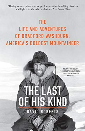 9780061560958: The Last of His Kind: The Life and Adventures of Bradford Washburn, America's Boldest Mountaineer