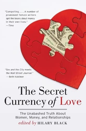 9780061560972: The Secret Currency of Love: The Unabashed Truth About Women, Money, and Relationships