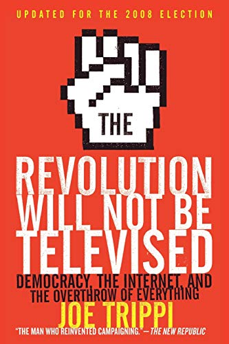 9780061561078: The Revolution Will Not Be Televised Revised Ed: Democracy, the Internet, and the Overthrow of Everything