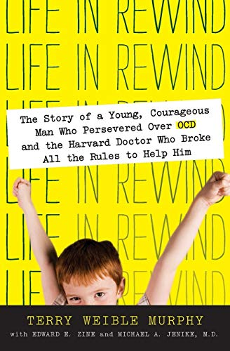 9780061561467: Life in Rewind: The Story of a Young Courageous Man Who Persevered Over OCD and the Harvard Doctor Who Broke All the Rules to Help Him