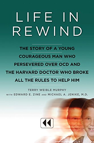 9780061561535: Life in Rewind: The Story of a Young Courageous Man Who Persevered Over OCD and the Harvard Doctor Who Broke All the Rules to Help Him