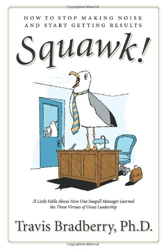 9780061562341: Squawk!: How to Stop Making Noise and Start Getting Results: How to Stop Making a Noise and Get Results