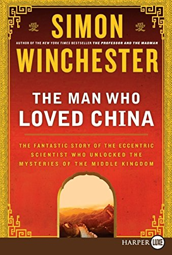 9780061562761: The Man Who Loved China: The Fantastic Story of the Eccentric Scientist Who Unlocked the Mysteries of the Middle Kingdom