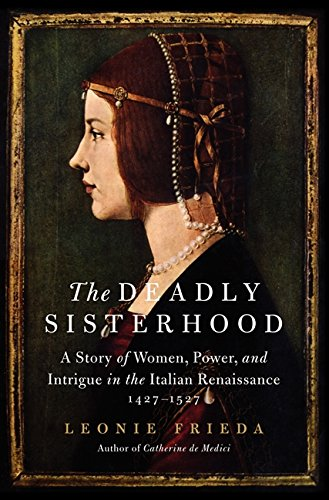 9780061563089: The Deadly Sisterhood: A Story of Women, Power, and Intrigue in the Italian Renaissance, 1427-1527