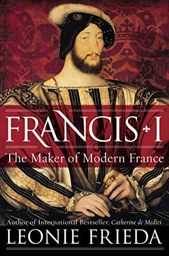9780061563119: Francis I: The Maker of Modern France