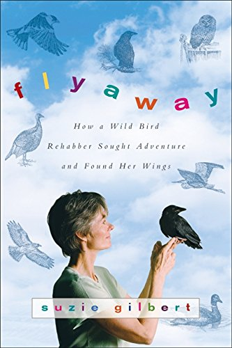 9780061563126: Flyaway: How A Wild Bird Rehabber Sought Adventure and Found Her Wings