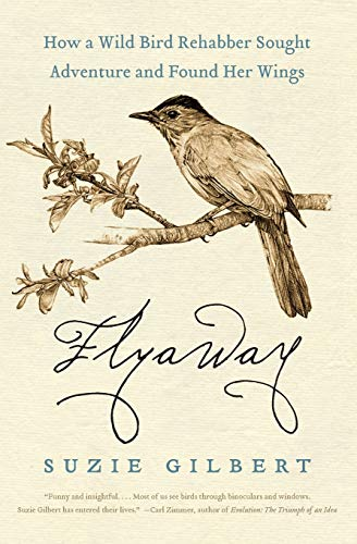 9780061563133: Flyaway: How a Wild Bird Rehabber Sought Adventure and Found Her Wings