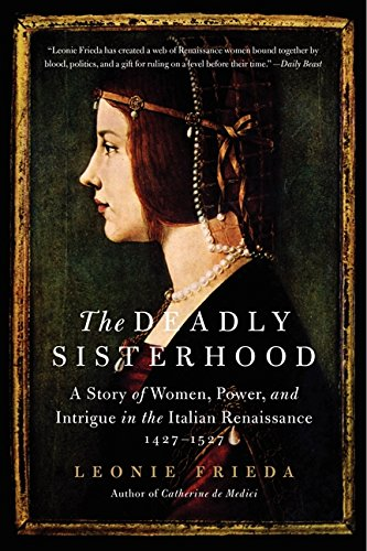 9780061563201: The Deadly Sisterhood: A Story of Women, Power, and Intrigue in the Italian Renaissance, 1427-1527