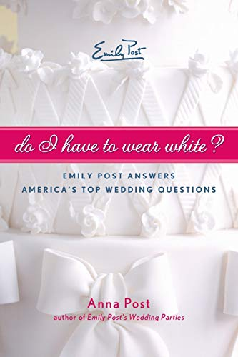 9780061563874: Do I Have To Wear White?: Emily Post Answers America's Top Wedding Questions