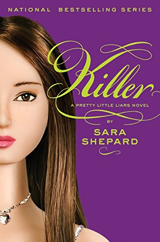 Killer (Pretty Little Liars, Book 6): Shepard, Sara