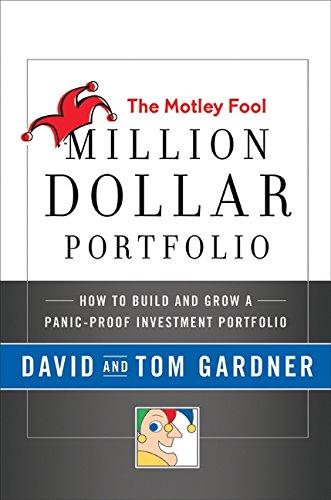 The Motley Fool Million Dollar Portfolio: How to Build and Grow a Panic-Proof Investment Portfolio:...
