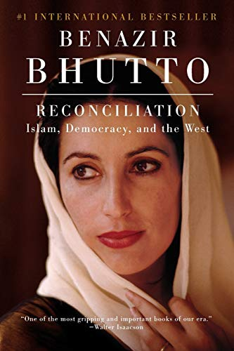 Reconciliation: Islam, Democracy, and the West: Bhutto, Benazir