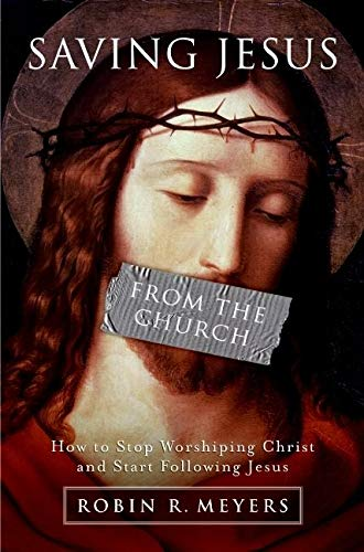 9780061568213: Saving Jesus from the Church: How to Stop Worshiping Christ and Start Following Jesus