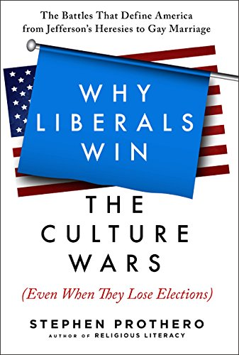 9780061571299: Why Liberals Win the Culture Wars (Even When They Lose Elections): The Battles That Define America from Jefferson's Heresies to Gay Marriage