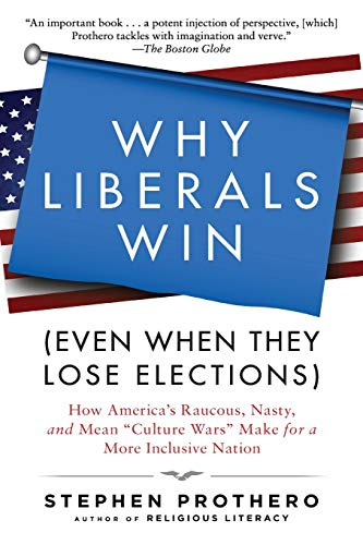"9780061571312: Why Liberals Win: How America's Raucous, Nasty, and Mean ""Culture Wars"" Make for a More Inclusive Nation"