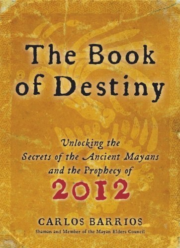 9780061574146: The Book of Destiny: Unlocking the Secrets of the Ancient Mayans and the Prophecy of 2012