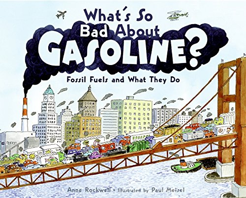 What's So Bad About Gasoline?: Fossil Fuels: Anne Rockwell; Illustrator-Paul