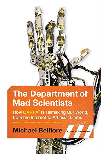 9780061577932: The Department of Mad Scientists: How DARPA Is Remaking Our World, from the Internet to Artificial Limbs