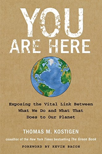 9780061580369: You Are Here: Exposing the Vital Link Between What We Do and What That Does to Our Planet