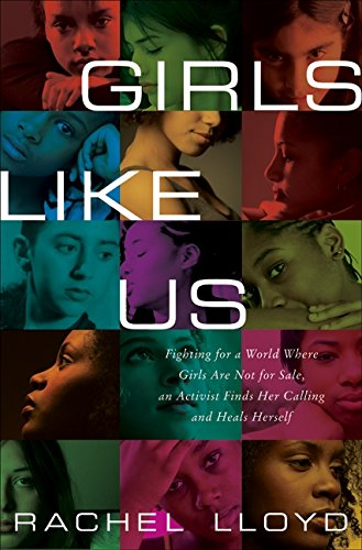 9780061582059: Girls Like Us: Fighting for a World Where Girls Are Not for Sale, an Activist Finds Her Calling and Heals Herself