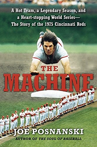 9780061582561: The Machine: A Hot Team, a Legendary Season, and a Heart-stopping World Series: The Story of the 1975 Cincinnati Reds