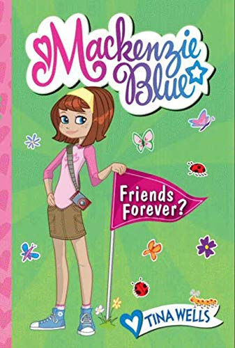 Mackenzie Blue #3: Friends Forever?: Tina Wells