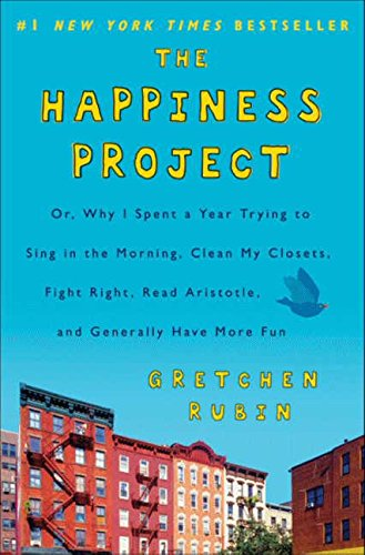 9780061583254: The Happiness Project: Or, Why I Spent a Year Trying to Sing in the Morning, Clean My Closets, Fight Right, Read Aristotle, and Generally Have More Fun