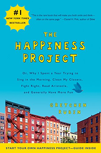 9780061583261: The Happiness Project: Or, Why I Spent a Year Trying to Sing in the Morning, Clean My Closets, Fight Right, Read Aristotle, and Generally Have More Fun