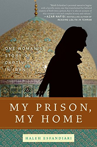 9780061583278: My Prison, My Home: One Woman's Story of Captivity in Iran