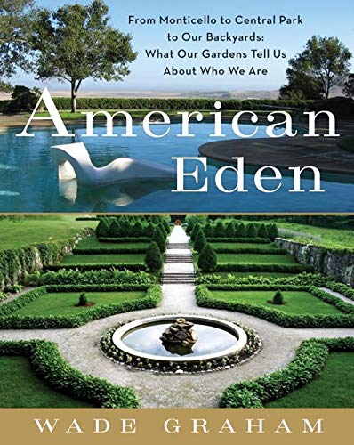 9780061583421: American Eden: From Monticello to Central Park to Our Backyards: What Our Gardens Tell Us about Who We Are