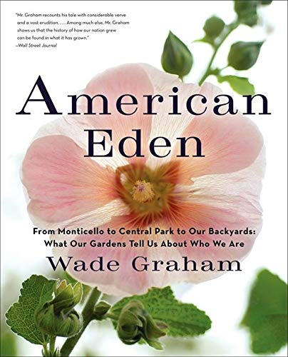 9780061583438: American Eden: From Monticello to Central Park to Our Backyards: What Our Gardens Tell Us About Who We Are