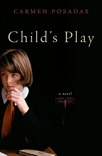 Child's Play: A Novel: Posadas, Carmen