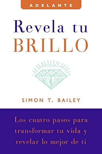 Revela tu brillo: Los cuatro pasos para: Simon T. Bailey