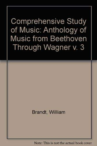 Comprehensive Study of Music: Anthology of Music from Beethoven Through Wagner v. 3: Brandt, ...