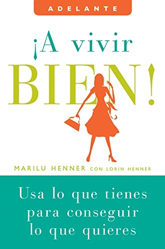 9780061624230: A vivir bien!: Usa lo que tienes para conseguir lo que quieres (Adelante) (Spanish Edition)