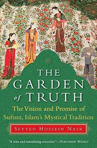 9780061625992: The Garden of Truth: The Vision and Promise of Sufism, Islam's Mystical Tradition: The Vision and Promise of Sufism, Islam's Mystical Tradition