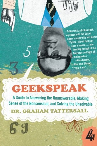 9780061626784: Geekspeak: A Guide to Answering the Unanswerable, Making Sense of the Insensible, and Solving the Unsolvable