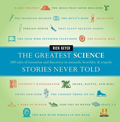 9780061626968: The Greatest Science Stories Never Told: 100 Tales of Invention and Discovery to Astonish, Bewilder, & Stupefy
