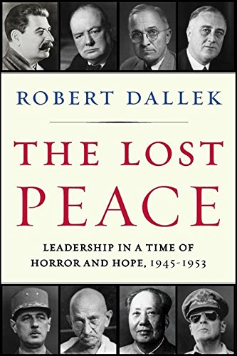 9780061628665: The Lost Peace: Leadership in a Time of Horror and Hope, 1945-1953