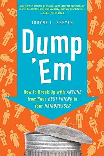9780061646621: Dump 'Em: How to Break Up with Anyone from Your Best Friend to Your Hairdresser: How to Break Up with Anyone from Your Best Friend to Your Boss