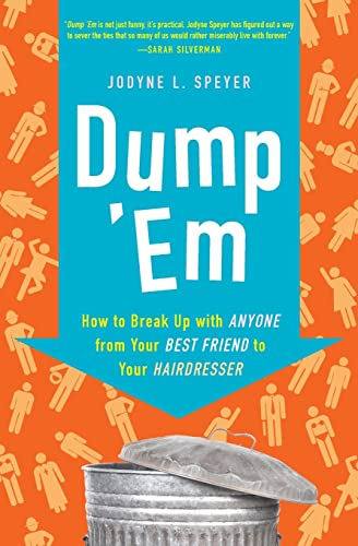 9780061646621: Dump 'Em: How to Break Up with Anyone from Your Best Friend to Your Hairdresser