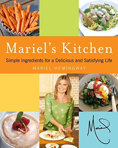 9780061649875: Mariel's Kitchen: Simple Ingredients for a Delicious and Satisfying Life