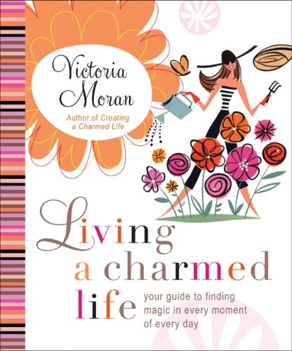 9780061649899: Living a Charmed Life: Your Guide to Finding Magic in Every Moment of Every Day