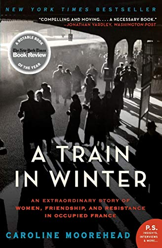 9780061650710: A Train in Winter: An Extraordinary Story of Women, Friendship, and Resistance in Occupied France (The Resistance Trilogy)